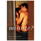 Got a Minute? 60 Second Erotica edited by Alison Tyler