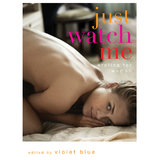 Just Watch Me edited by Violet Blue