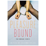 Pleasure Bound: True Bondage Stories edited by Alison Tyler