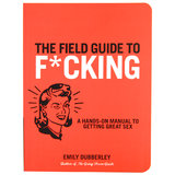 The Field Guide to F*cking by Emily Dubberley