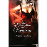 The Education of Victoria by Angela Meadows