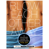 Blow Each Other Away: A Couples' Guide to Sensational Sex