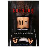 Serving Him: Sexy Stories of Submission edited by Rachel Kramer Bussel
