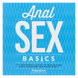 Anal SEX Basics: The Beginner's Guide to Maximising Anal Pleasure