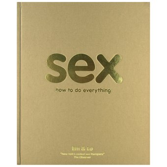 Em & Lo: Sex - How To Do Everything