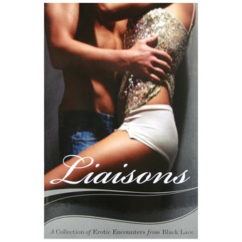 Black Lace Liaisons - A Collection of Erotic Encounters