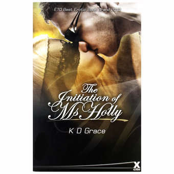 The Initiation of Ms Holly by K D Grace