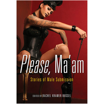 Please Ma'am: Stories of Male Submission edited by Rachel Kramer Bussel