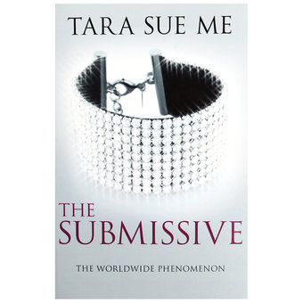 The Submissive by Tara Sue Me (Book 1: The Submissive Trilogy)