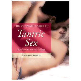 Tantric Sex 19 Lessons to Achieving Ecstasy by Guillermo Ferrara