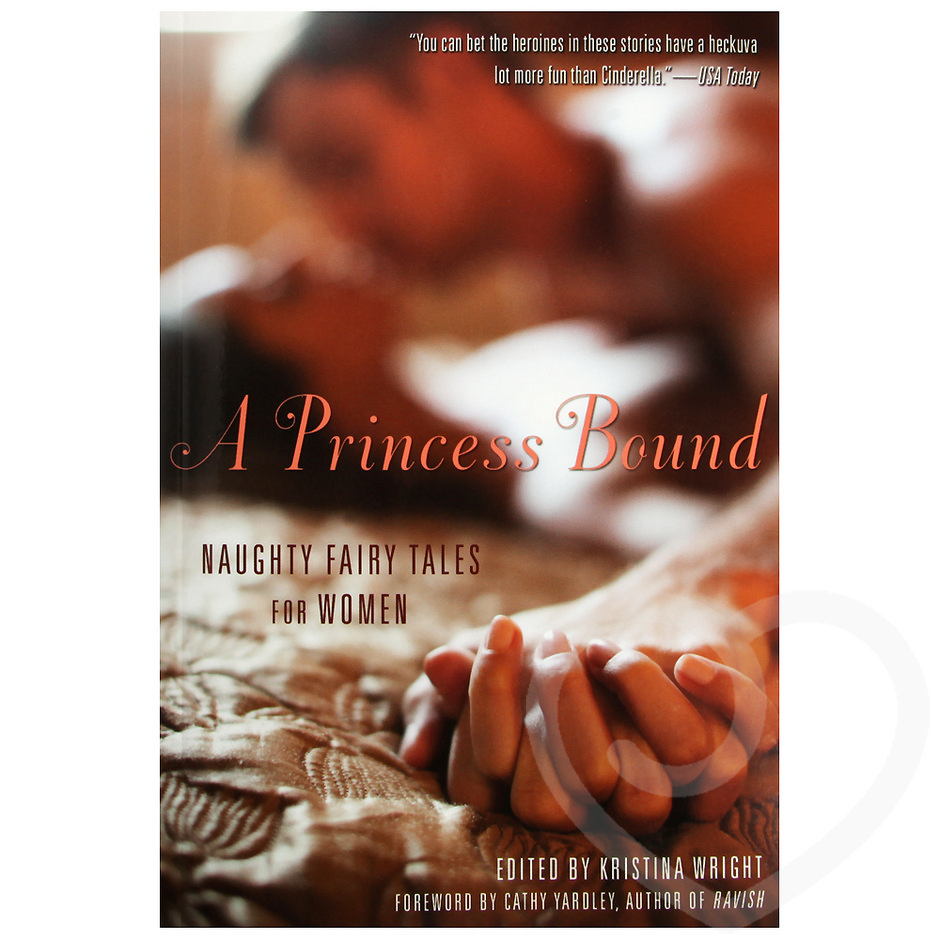 A Princess Bound: Naughty Fairy Tales for Women edited by Kristina Wright