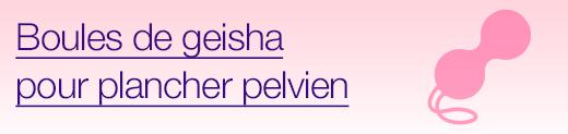 Boules de geisha pour plancher pelvien