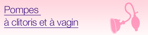 Pompes à clitoris et à vagin