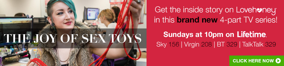 The Joy of Sex Toys - get the inside story on Lovehoney, Sundays 10pm on Lifetime