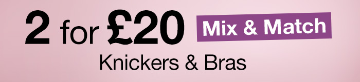 2 for £20 Mix & Match Knickers & Bras
