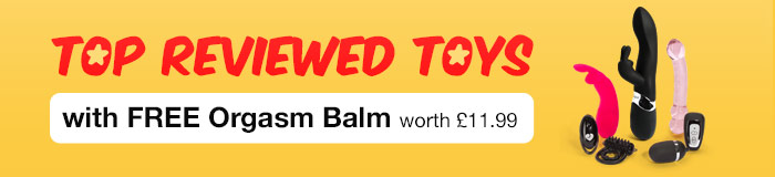 Top Reviewed Toys with FREE Orgasm Balm with £11.99!