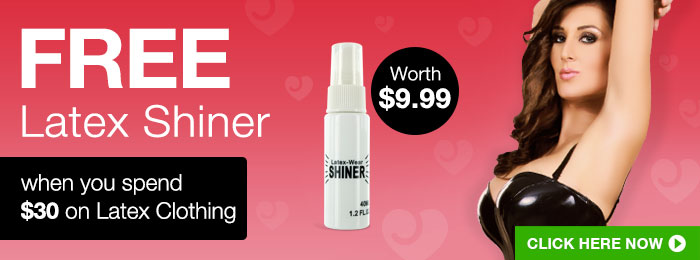 ^FREE Latex Shiner when you spend $30 on Latex Clothing