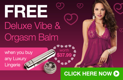 FREE Deluxe Vibe and Orgasm Balm when you buy any Luxury Lingerie