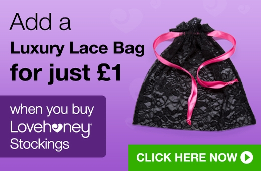 Add a Luxury Lace Bag for just @pound;1 when you buy Lovehoney Stockings