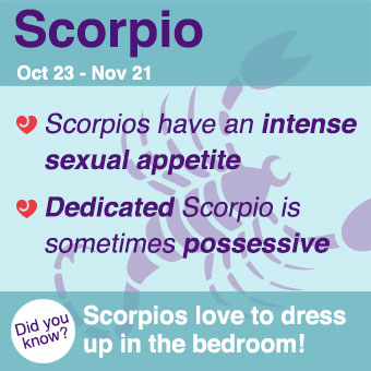 Scorpios have a tendency to be quite kinky.