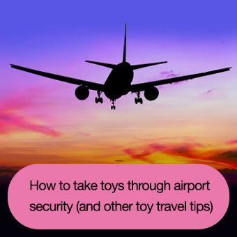 How to take toys through airport security