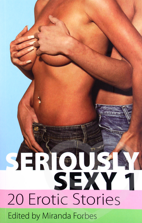 Seriously Sexy 1: 20 Erotic Stories edited by Miranda Forbes