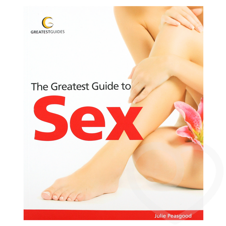 The Greatest Guide to Sex by Julie Peasgood