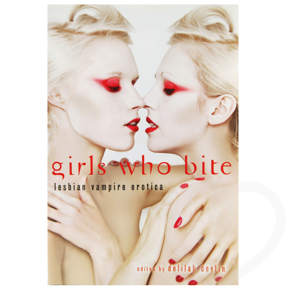 Girls Who Bite Lesbian Vampire Erotica edited by Delilah Devlin