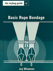 The Toybag Guide to Basic Rope Bondage by Jay Wiseman