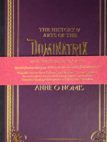 The History & Arts of the Dominatrix by Anne O Nomis