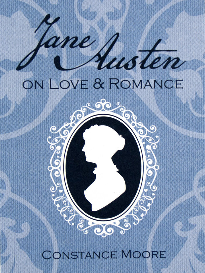 Jane Austen on Love and Romance edited by Constance Moore