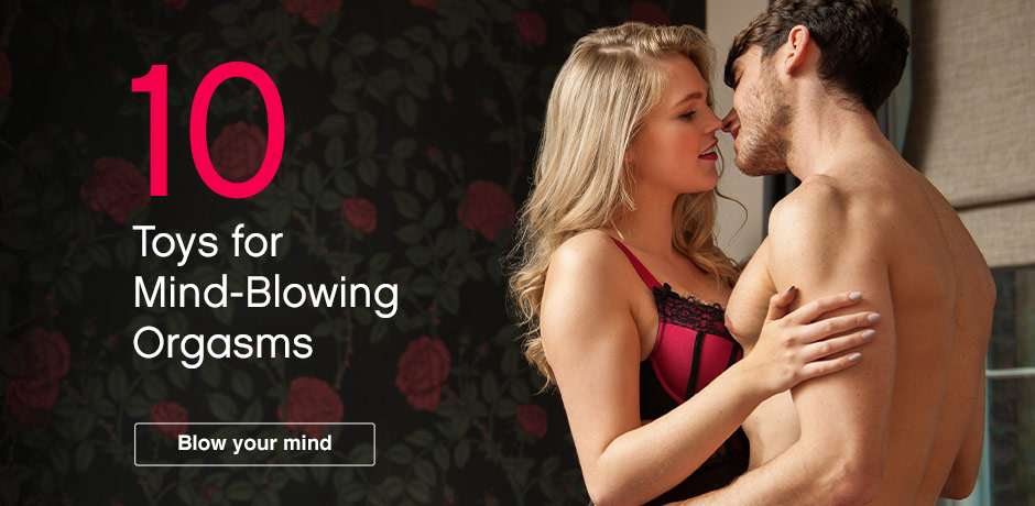 10 Toys for Mind-Blowing Orgasms