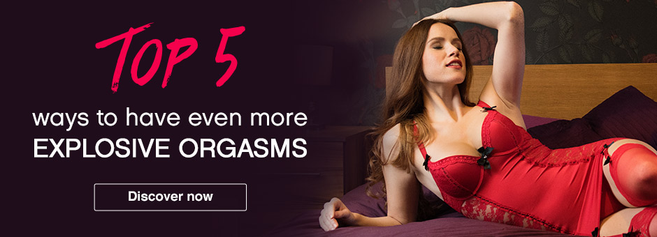 Top 5 ways to have explosive orgasms