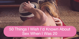 50 Things I Wish I'd Known About Sex When I Was 20