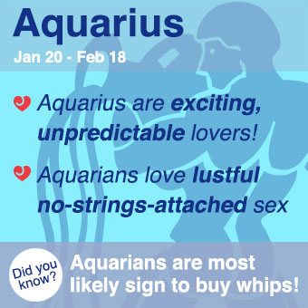 Aquarius dislikes routine and likes to keep things exciting in the bedroom.