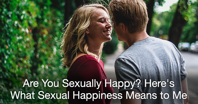 are you sexually happy? what sexual happiness means to me