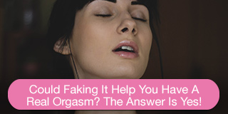 could faking it help you have a real orgasm?