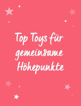 Top Toys für gemeinsame Höhepunkte