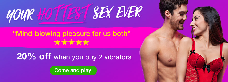 Hottest Sex Ever! 20% off when you buy 2 vibrators