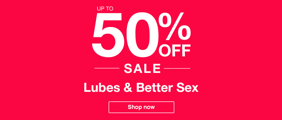 Up to 50% OFF SALE Lubes and Better Sex