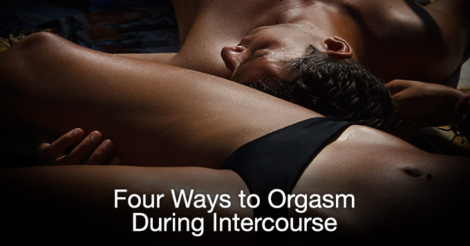 four ways to orgasm during intercourse