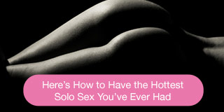 how to have the hottest solo sex you've ever had