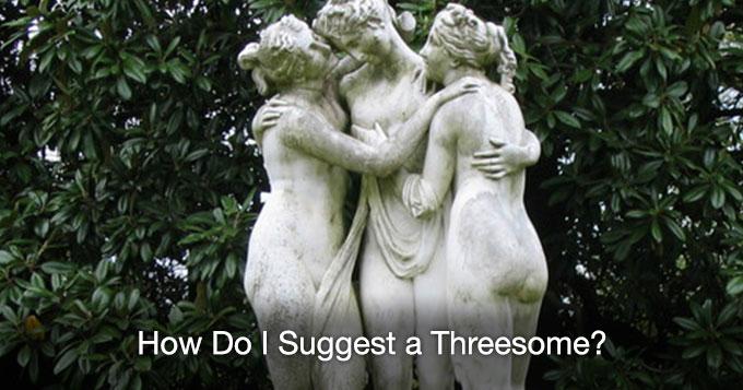how do i suggest a threesome