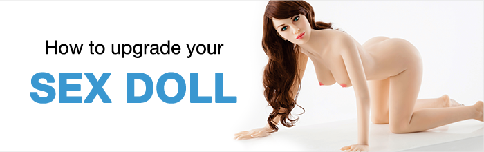 How-to-Upgrade-your-Sex-Doll