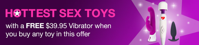 The Hottest Sex Toys with a FREE $39.95 Vibrator