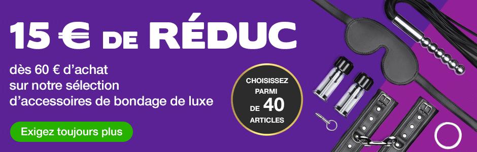 15 € de RÉDUC  dès 60 € d'achat sur notre sélection  d'accessoires de bondage de luxe