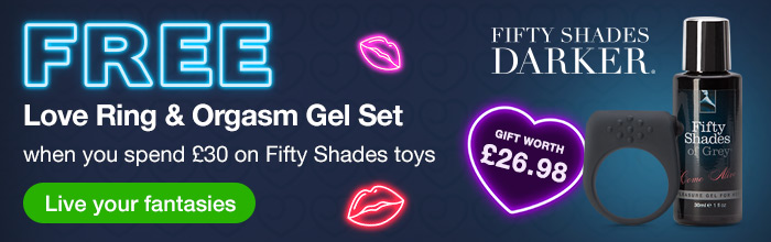 ^ FREE Love Ring and Orgasm Gel Set when you spend 30 on Fifty Shades of Grey