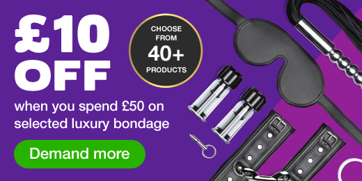 10 OFF  when you spend 50 on selected luxury bondage