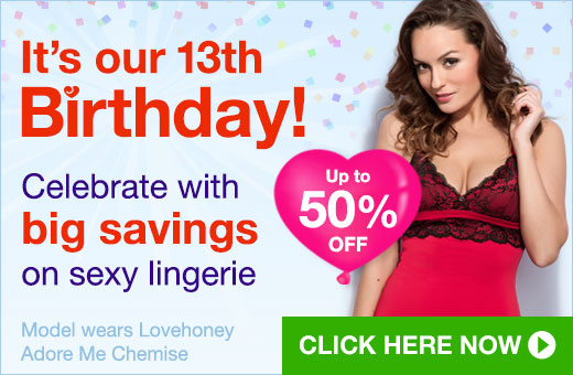 It's our 13th birthday! Celebrate with big savings on sexy lingerie