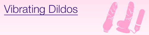 ^ Vibrating Dildos